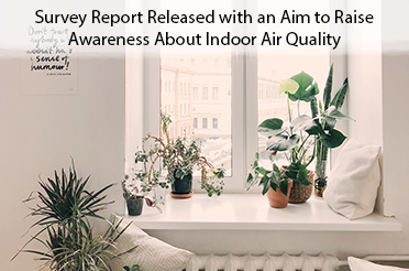 Survey Report Released with an Aim to Raise Awareness About Indoor Air Quality
