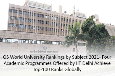 QS World University Rankings by Subject 2021- Four Academic Programmes Offered by IIT Delhi Achieve Top-100 Ranks Globally