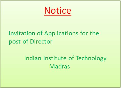 Invitation of Applications for the post of Director - Indian Institute of Technology, Madras