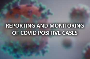 REPORTING AND MONITORING OF COVID POSITIVE CASES